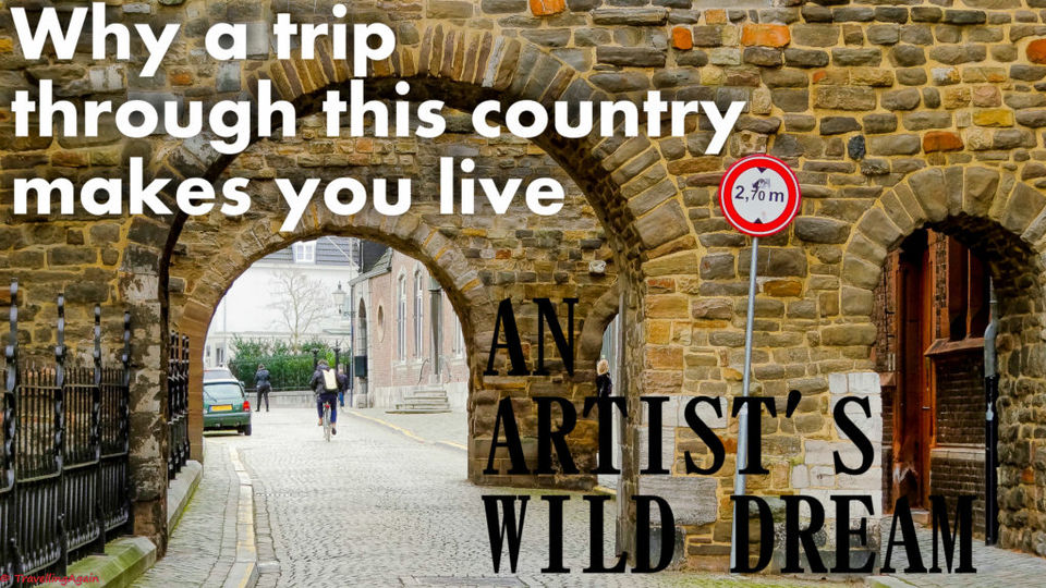 Why a trip through this country makes you live an artist's wild dream?