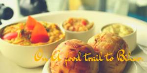 16 Bihari Cuisine Every Traveler Must Taste